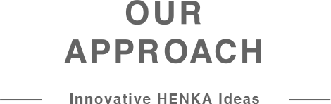 OUR APPROACH — Innovative HENKA Ideas